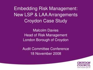 Embedding Risk Management:  New LSP & LAA Arrangements Croydon Case Study Malcolm Davies