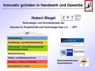 Hubert Biegel Technologie- und Gr nderberater der Zentrale f r Produktivit t und Technologie Saar e.V.   -  ZPT