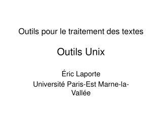 Outils pour le traitement des textes  Outils Unix