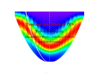 Time and Spin Resolved PES Fulvio Parmigiani Department of Physics, University of Trieste
