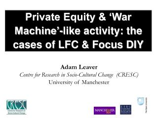 Private Equity & 'War Machine'-like activity: the cases of LFC & Focus DIY