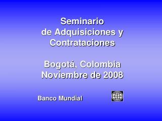 Seminario  de Adquisiciones y Contrataciones Bogot á , Colombia  Noviembre de 2008