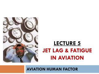 Lecture 5 Jet  Lag & Fatigue in Aviation