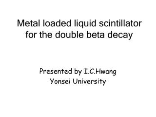 Metal loaded liquid scintillator for the double beta decay