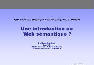 Journée Action Spécifique Web Sémantique du 07/05/2003 Une introduction au  Web sémantique ?