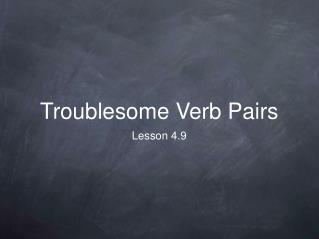 Troublesome Verb Pairs