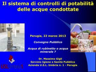 Il sistema di controlli di potabilità delle acque condottate  Dr. Massimo Gigli