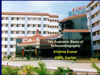 The Anatomic Basis of Echocardiography Krishna Kumar AIMS, Cochin
