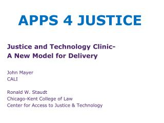 Justice and Technology Clinic- A New Model for Delivery John Mayer CALI Ronald W.  Staudt