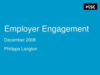 Employer Engagement December 2008 Philippa Langton