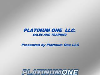 PLATINUM ONE  LLC.  SALES AND TRAINING