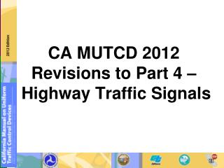 CA MUTCD 2012 Revisions to Part 4 –   Highway Traffic Signals