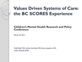 Values Driven Systems of Care:  the BC SCORES Experience