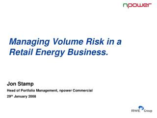 Managing Volume Risk in a Retail Energy Business.