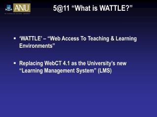 """5@11 """"What is WATTLE?"""""""