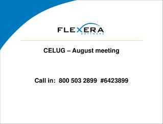 CELUG   August meeting    Call in:  800 503 2899  6423899
