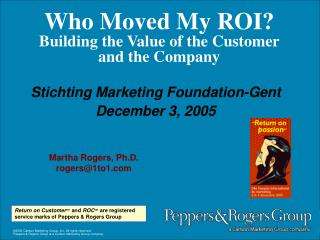 Who Moved My ROI? Building the Value of the Customer  and the Company
