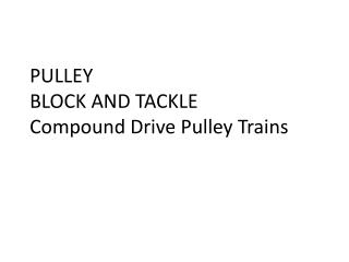 PULLEY BLOCK AND TACKLE Compound Drive Pulley Trains