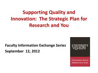 Supporting  Quality and Innovation:  The Strategic Plan for Research and  You