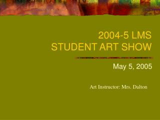 2004-5 LMS  STUDENT ART SHOW