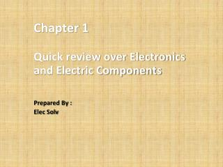 Chapter 1 Quick review over Electronics  and Electric Components