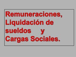 Remuneraciones,  Liquidación de                 sueldos     y  Cargas Sociales.