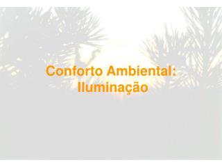 Conforto Ambiental :  Iluminação
