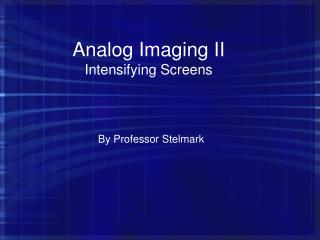 Analog Imaging II Intensifying Screens