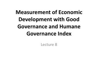 Measurement of Economic Development with Good Governance and Humane Governance Index