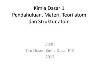 Kimia  Dasar 1 Pendahuluan ,  Materi ,  Teori  atom  dan Struktur  atom