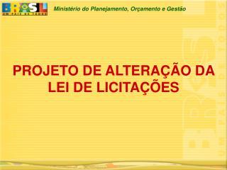 PROJETO DE ALTERA��O DA LEI DE LICITA��ES