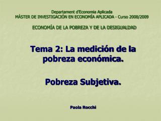 Tema 2: La medición de la pobreza económica. Pobreza Subjetiva. Paola Rocchi