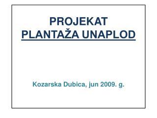 PROJEKAT PLANTA A UNAPLOD    Kozarska Dubica, jun 2009. g.