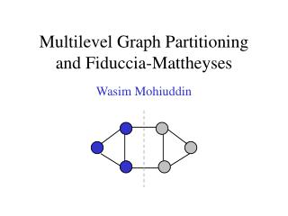 Multilevel Graph Partitioning and Fiduccia-Mattheyses