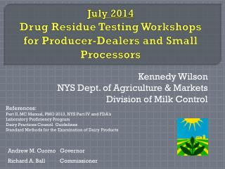 July 2014  Drug Residue Testing Workshops for Producer-Dealers and Small Processors