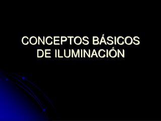 CONCEPTOS B�SICOS DE ILUMINACI�N