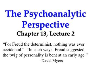 The Psychoanalytic Perspective Chapter 13, Lecture 2