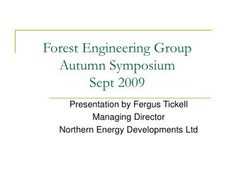 Forest Engineering Group Autumn Symposium Sept 2009
