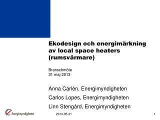 Ekodesign och energimärkning av  local  space  heaters (rumsvärmare) Branschmöte 31 maj 2013