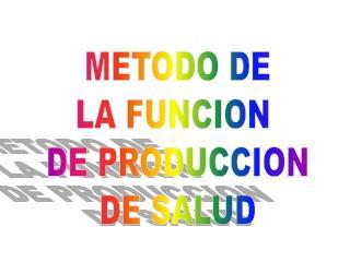 METODO DE LA FUNCION  DE PRODUCCION DE SALUD