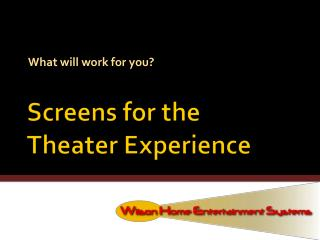 Screens for the  Theater Experience