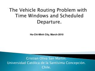 The Vehicle Routing Problem with Time Windows and Scheduled Departure .