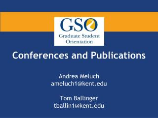 Conferences and  Publications Andrea  Meluch  ameluch1@kent Tom Ballinger  tballin1@kent