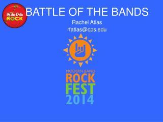 BATTLE OF THE  BANDS Rachel Atlas rfatlas@cps