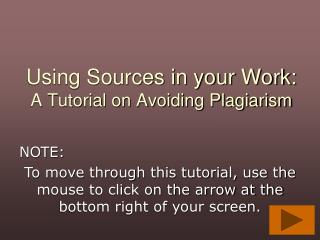 Using Sources in your Work: A Tutorial on Avoiding Plagiarism