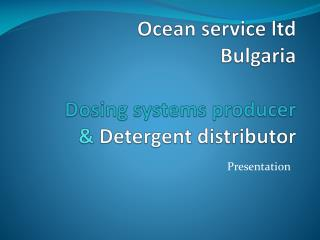 Ocean service ltd Bulgaria  Dosing systems producer &  Detergent distributor