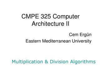 CMPE  3 2 5 Computer Architecture  II