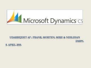 Udarbejdet af ; Frank, Morten, Mike &  Neslihan DM091. 8. APRIL 2010.