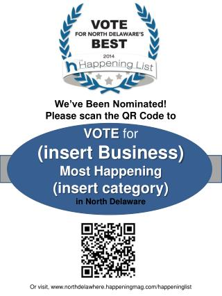 We've Been Nominated! Please scan the QR Code to  VOTE for  (insert Business) Most Happening