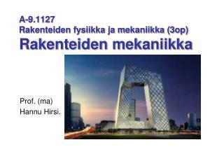 A-9.1127  Rakenteiden fysiikka ja mekaniikka (3op) Rakenteiden mekaniikka